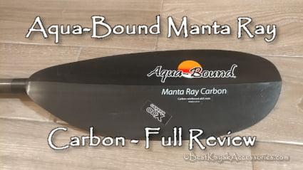 Aquabound Manta Ray Carbon Fiber Paddle Review