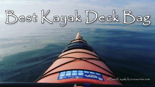 Best Deck Bag for Kayaking