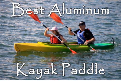 Best aluminum kayak paddle